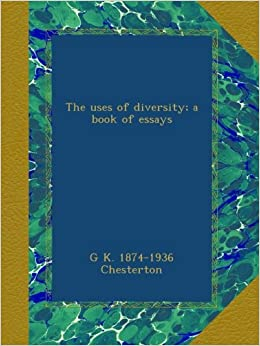 The uses of diversity; a book of essays : Chesterton, G. K. (Gilbert ...