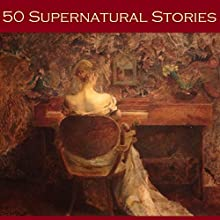 Fifty Supernatural Stories (       UNABRIDGED) by Edith Wharton, Bessie Kyffin-Taylor, Elia W. Peattie, Mary E. Braddon, Hugh Walpole, Lettice Galbraith, A. J. Alan Narrated by Cathy Dobson