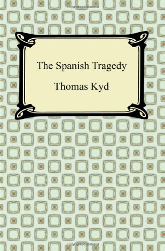 an analysis of spanish tragedy The spanish tragedy by thomas kyd summary and analysis of act 1 act 1, scene 1 the ghost of andrea enters the scene to deliver a monologue and put.