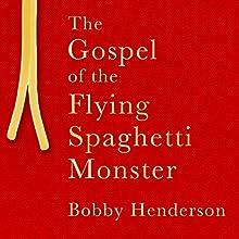 The Gospel of the Flying Spaghetti Monster | Livre audio Auteur(s) : Bobby Henderson Narrateur(s) : Griffin Burns