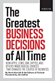 img - for Fortune The Greatest Business Decisions of All Time: How Apple, Ford, IBM, Zappos, and others made radical choices that changed the course of business. book / textbook / text book