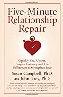 Five-Minute Relationship Repair: Quickly Heal Upsets, Deepen Intimacy, and Use Differences to Strengthen Love
