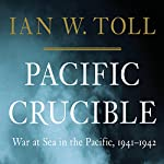 Pacific Crucible: War at Sea in the Pacific, 1941-1942 | Ian W. Toll