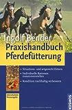 Image of Praxishandbuch Pferdefütterung: Situations- und artgerecht füttern, individuelle Rationen zusammenstellen, Kondition nachhaltig verbessern