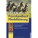"""Praxishandbuch Pferdef�tterung: - Situations- und artgerecht f�ttern - Individuelle Rationen zusammenstellen - Kondition nachhaltig verbessernvon """"Ingolf Bender"""""""