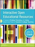 Interactive Open Educational Resources: A Guide to Finding, Choosing, and Using Whats Out There to Transform College Teaching 1st (first) by Shank, John D. (2014) Paperback