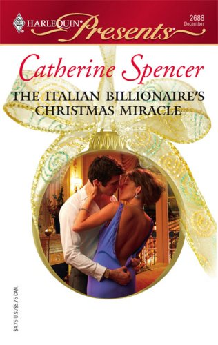 The Italian Billionaire's Christmas Miracle (Harlequin Presents), CATHERINE SPENCER