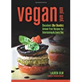 Vegan Yum Yum: Decadent (But Doable) Animal-Free Recipes for Entertaining and Everydayby Lauren Ulm