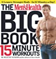 The Mens Health Big Book Of 15-minute Workouts A Leaner Stronger Body--in 15 Minutes A Day by Rodale Books