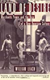 img - for Land of Desire: Merchants, Power, and the Rise of a New American Culture [Paperback] [1994] 1st Vintage Books Ed Ed. William R. Leach book / textbook / text book