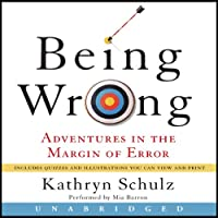 Being Wrong: Adventures in the Margin of Error (       UNABRIDGED) by Kathryn Schulz Narrated by Mia Barron