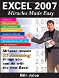 Excel 2007 Miracles Made Easy: Mr Excel Reveals 25 Amazing Things You Can Do with the New Excel