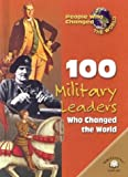 100 Military Leaders Who Changed the World (People Who Changed the World)