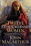 Twelve Extraordinary Women (0785283544) by MacArthur, John F.