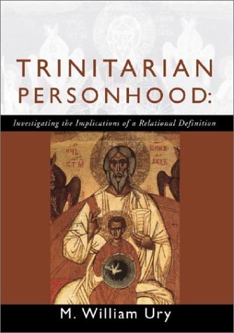 Trinitarian Personhood: Investigating the Implications of a Relational Definition, WILLIAM URY