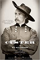 Custer And His Wolverines: The Michigan Calvary Brigade, 1861-1865