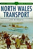 North Wales Transport (Sutton's Photographic History of Transport) (0750917229) by Roberts, Jim