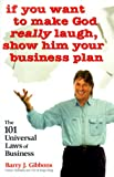 img - for If You Want to Make God Really Laugh, Show Him Your Business Plan: The 101 Universal Laws of Business book / textbook / text book