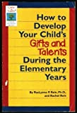img - for How to Develop Your Child's Gifts and Talents During the Elementary Years (Gifted & Talented) book / textbook / text book