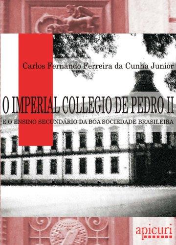 Carlos Fernando Ferreira da Cunha Junior - O Imperial Collegio de Pedro II - e o ensino secundário da boa sociedade brasileira