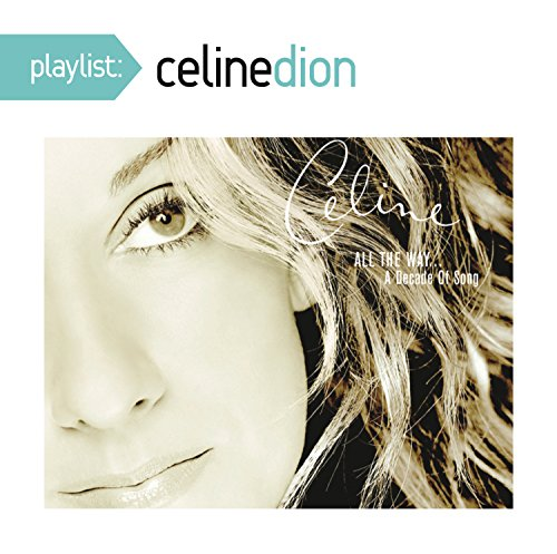CD : Celine Dion - Playlist: Celine Dion All the Way. A Decade Of Song (CD)