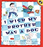 I Wish My Brother Was a Dog (Picture Puffins) (0140561919) by Shields, Carol