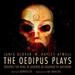 The Oedipus Plays: An Audible Original Drama Audiobook by  Sophocles, Ian Johnston - translator Narrated by Jamie Glover, Hayley Atwell, Michael Maloney, Samantha Bond, Julian Glover, David Horovitch