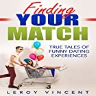 Finding Your Match: True Tales of Funny Dating Experiences Hörbuch von Leroy Vincent Gesprochen von: Dan Carroll