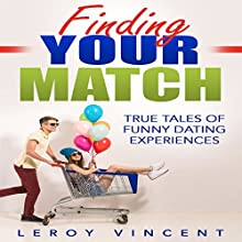Finding Your Match: True Tales of Funny Dating Experiences Audiobook by Leroy Vincent Narrated by Dan Carroll