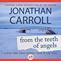 From the Teeth of Angels Audiobook by Jonathan Carroll Narrated by Henry Leyva
