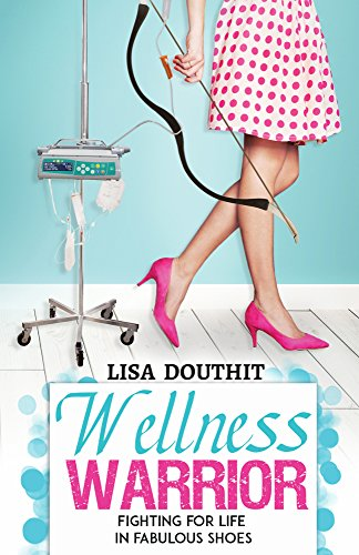 Wellness Warrior: Fighting For Life In Fabulous Shoes by Lisa Douthit ebook deal