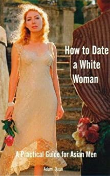 http://www.amazon.com/How-Date-White-Woman-Practical/dp/0919637264/?tag=amazaz-20
