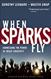 img - for When Sparks Fly: Harnessing the Power of Group Creativity book / textbook / text book