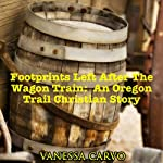 Footprints Left After The Wagon Train: An Oregon Trail Christian Story | Vanessa Carvo