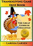 Thanksgiving Quiz Game Book (Holiday Quiz Books:  Facts And Fun For Kids Of All Ages)
