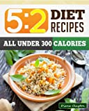 5:2 Fast Diet Recipe Book: Healthy & Filling 5:2 Fast Diet Recipes to Lose Weight and Enhance your Health.