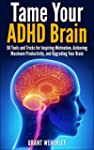 Tame Your ADHD Brain: 50 Tools and Tr...