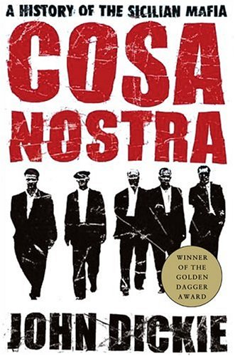 Cosa Nostra: A History of the Sicilian Mafia, John Dickie