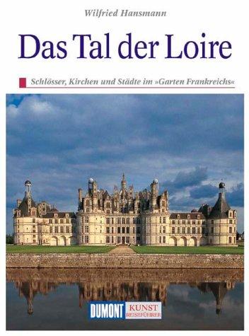 Das Tal der Loire. Kunst - Reiseführer. Schlösser,