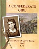 A Confederate Girl: The Diary of Carrie Berry, 1864 (Diaries, Letters, and Memoirs)