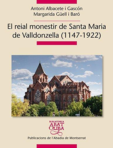 El Reial Monestir De Santa Maria De Valldonzella. 1147-1922 (Biblioteca Abat Oliba)