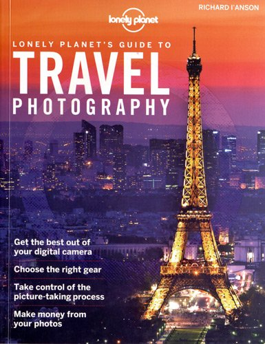 Lonely Planet's Guide to Travel Photography 4th Ed.: 4th Edition