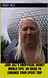 Jodi Jill's Unofficial Disney World Tips: 28 Ideas to Enhance Your Epcot Trip