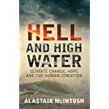 Hell and High Water: Climate Change, Hope and the Human Conditionby Alastair McIntosh