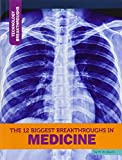 The 12 Biggest Breakthroughs in Medicine (Technology Breakthroughs)