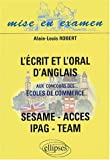 echange, troc Alain-Louis Robert - L'écrit et l'oral d'anglais aux concours des écoles de commerce SESAME/ACCES/IPAG/TEAM