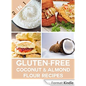 Gluten Free Coconut Flour & Almond Flour Recipes Using Two Of The Healthiest Flours! (English Edition)