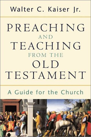 Preaching and Teaching from the Old Testament, Walter C. Jr. Kaiser