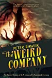 Peter Rawlik The Weird Company: The Secret History of H. P. Lovecraft's Twentieth Century