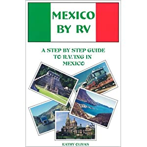 Mexico by RV: A Step by Step Guide to R.V.'Ing in Mexico